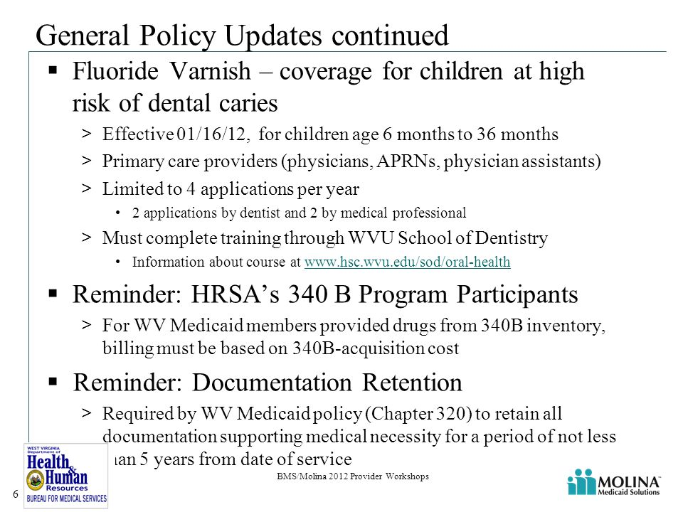 Provider Enrollment & Screening  Provider enrollment and screening requirements mandated by ACA >Additional guidance released December 23, 2011 >Guidance pending on Criminal Background Check and Fingerprinting  BMS currently accepting paper enrollment application + supplemental pages >Updates to Supplemental Pages Required Practice Location Information  All future enrollment will require copy of most recent Medicare approval letter  BMS now has access to information in Medicare's Provider Enrollment System (PECOS) BMS/Molina 2012 Provider Workshops 17