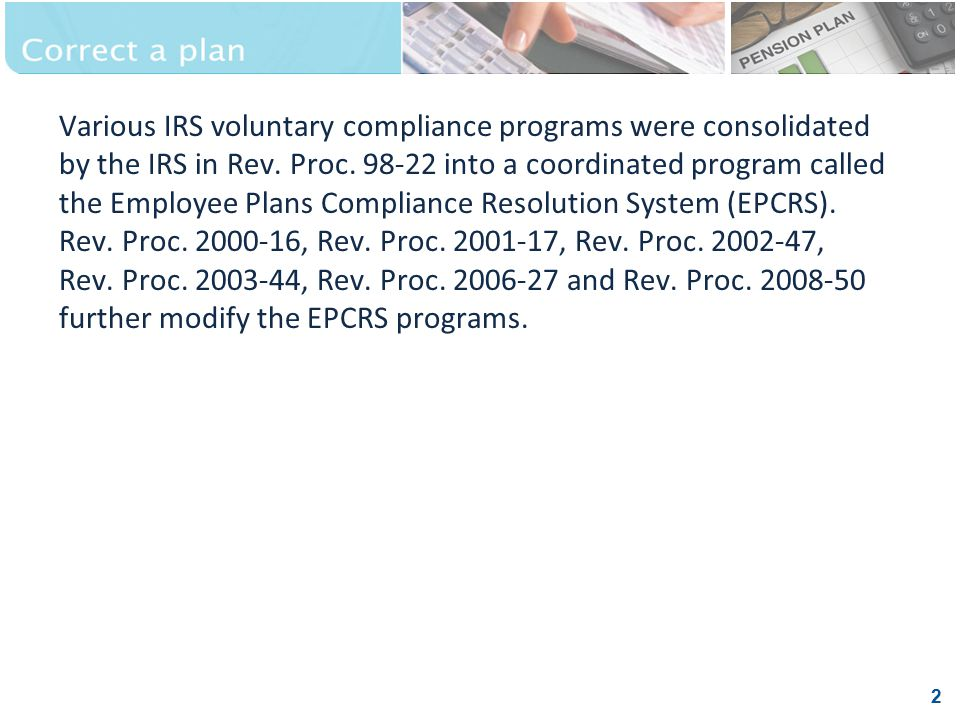 3 The Pension Protection Act of 2006 (PPA) endorses the EPCRS program.
