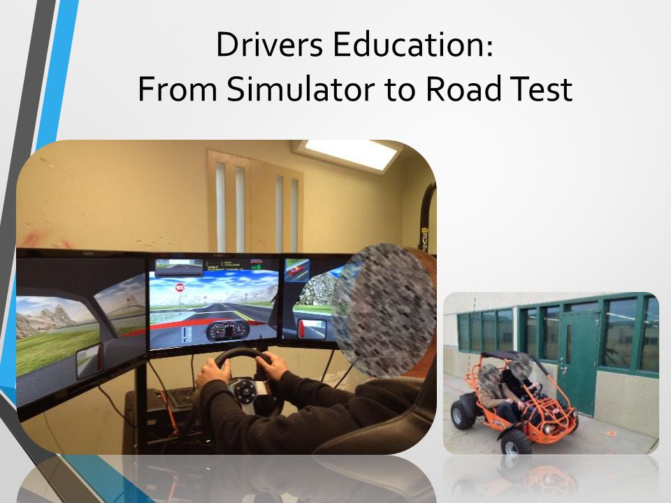 Drivers Education: From Simulator to Road Test