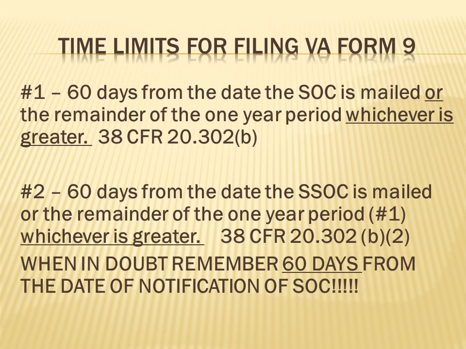 #1 – 60 days from the date the SOC is mailed or the remainder of the one year period whichever is greater. 38 CFR 20.302(b) #2 – 60 days from the date