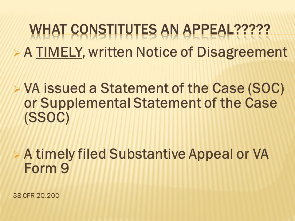  A TIMELY, written Notice of Disagreement  VA issued a Statement of the Case (SOC) or Supplemental Statement of the Case (SSOC)  A timely filed Sub