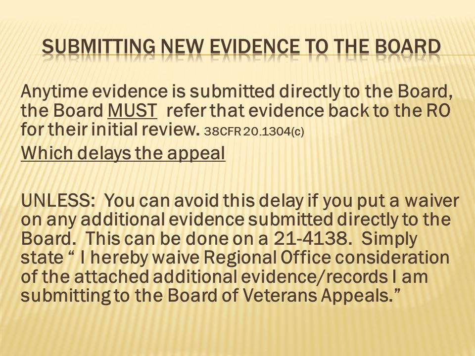 Anytime evidence is submitted directly to the Board, the Board MUST refer that evidence back to the RO for their initial review. 38CFR 20.1304(c) Whic