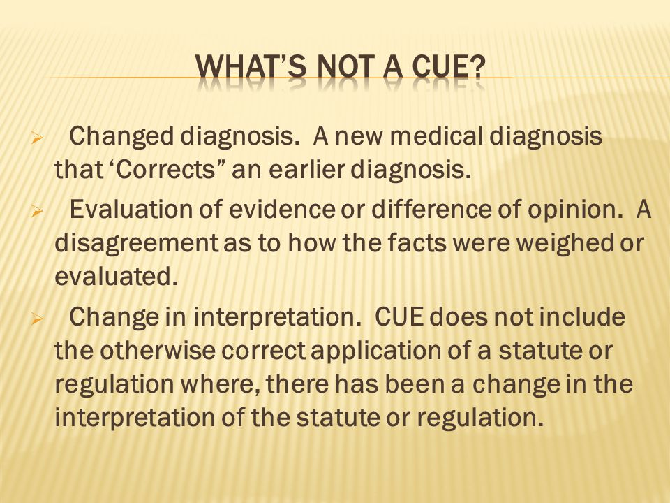 """ Changed diagnosis. A new medical diagnosis that 'Corrects"""" an earlier diagnosis.  Evaluation of evidence or difference of opinion. A disagreement a"""