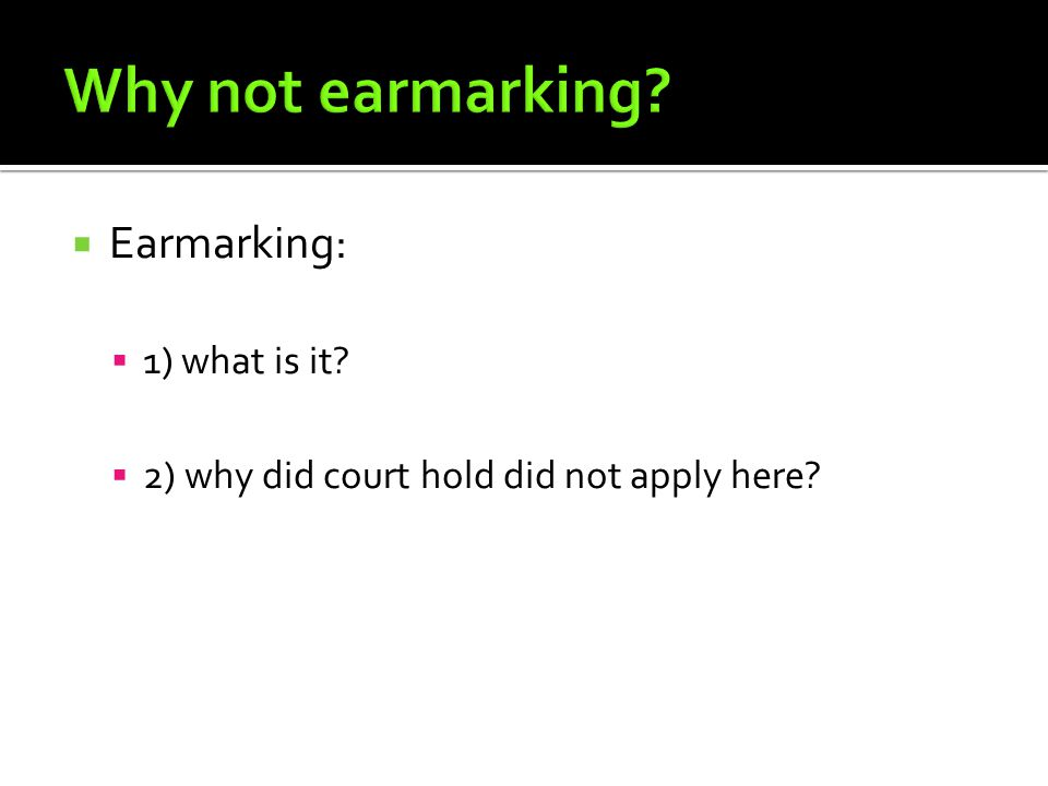  Earmarking:  1) what is it  2) why did court hold did not apply here