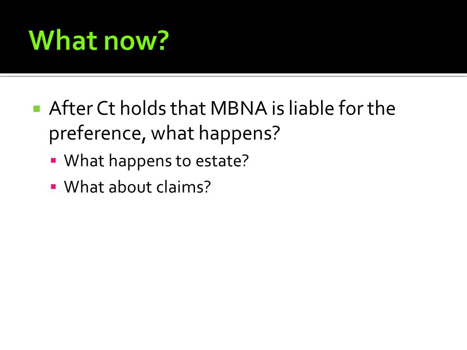  After Ct holds that MBNA is liable for the preference, what happens.