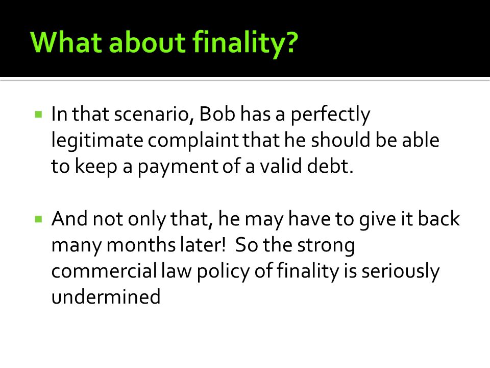  In that scenario, Bob has a perfectly legitimate complaint that he should be able to keep a payment of a valid debt.