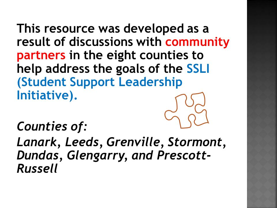 This resource was developed as a result of discussions with community partners in the eight counties to help address the goals of the SSLI (Student Support Leadership Initiative).