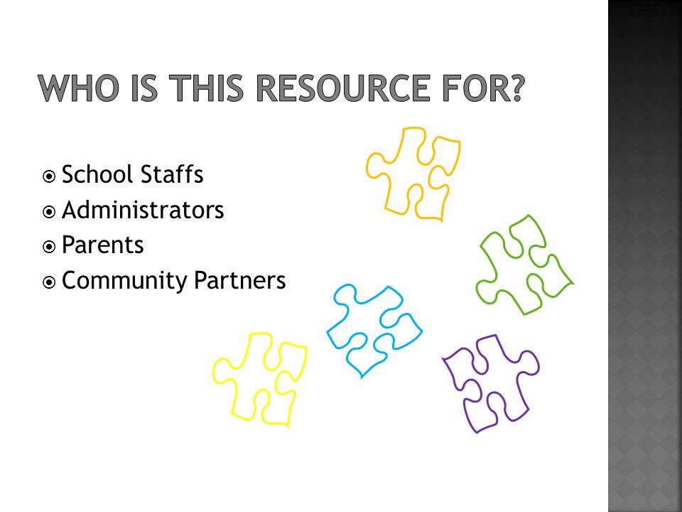  School Staffs  Administrators  Parents  Community Partners