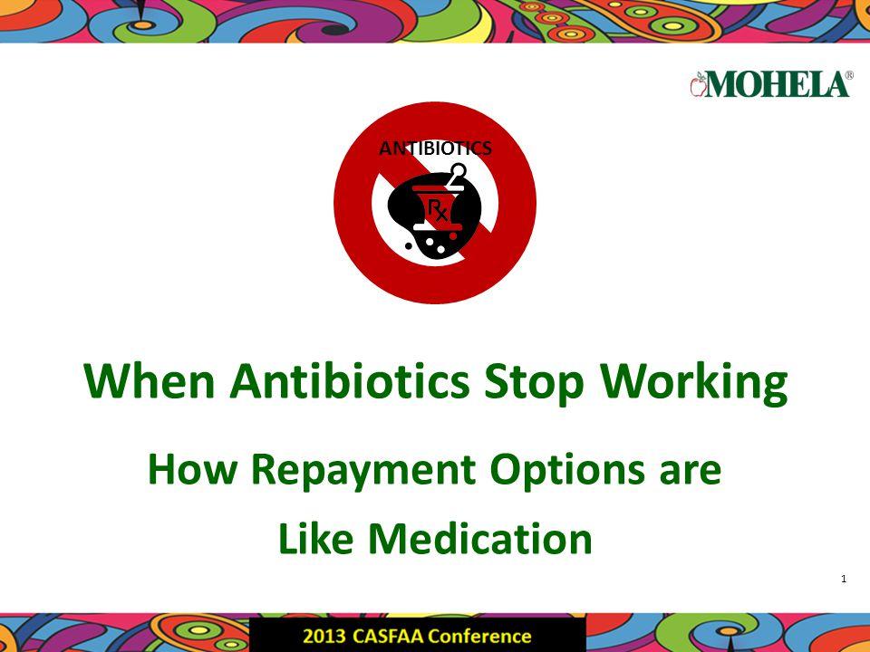 When Antibiotics Stop Working How Repayment Options are Like Medication ANTIBIOTICS 1