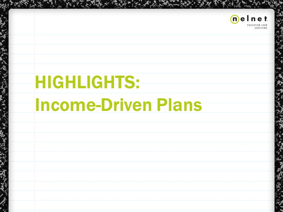 HIGHLIGHTS: Income-Driven Plans