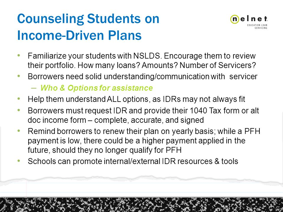 Counseling Students on Income-Driven Plans Familiarize your students with NSLDS.