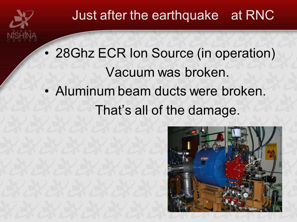 Just after the earthquake at RNC 28Ghz ECR Ion Source (in operation) Vacuum was broken.