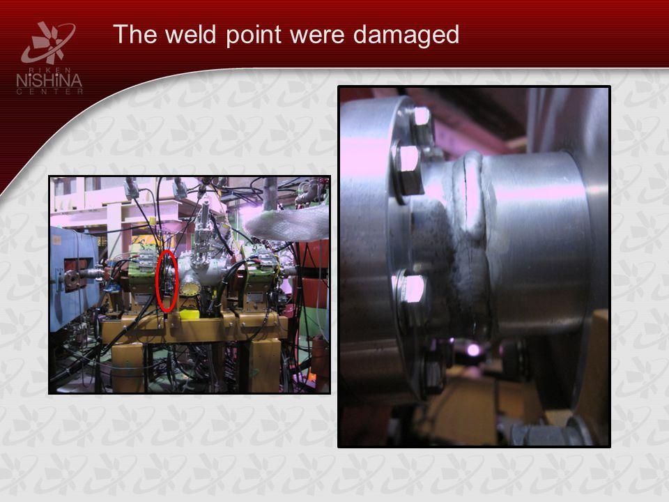 The weld point were damaged