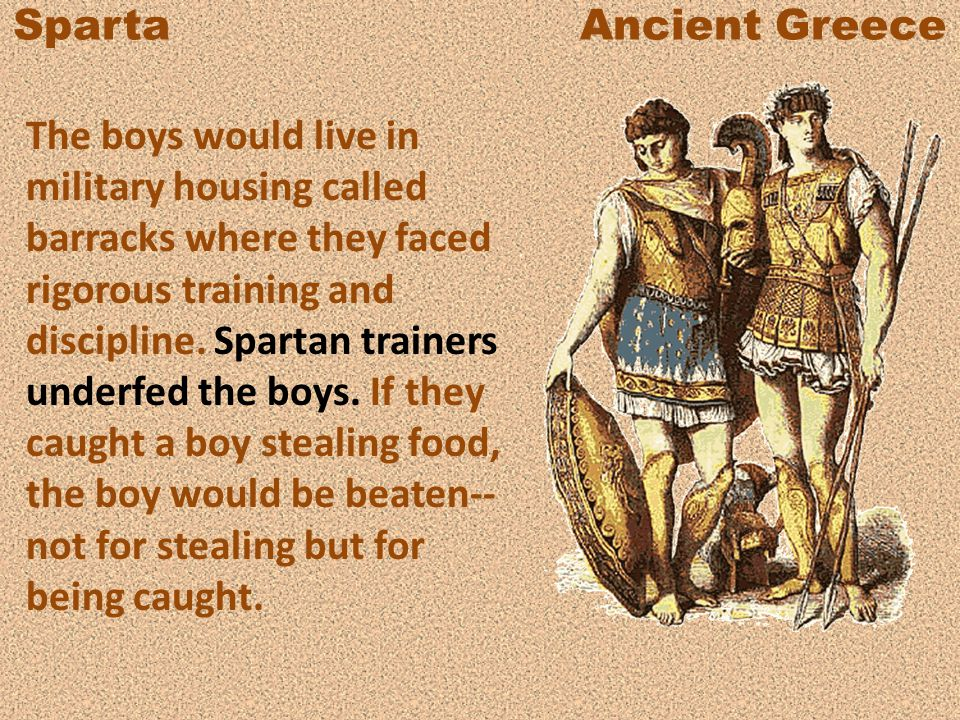 Sparta Ancient Greece The people of other poli would tell the story of a Spartan mother who killed her son for running away from his duties.
