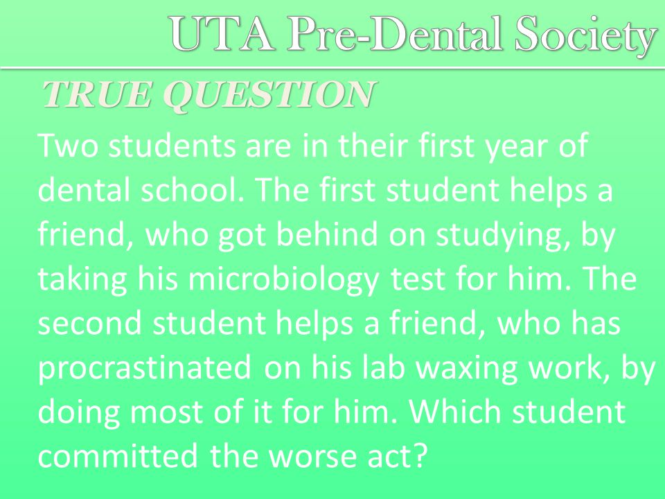 TRUE QUESTION Two students are in their first year of dental school.