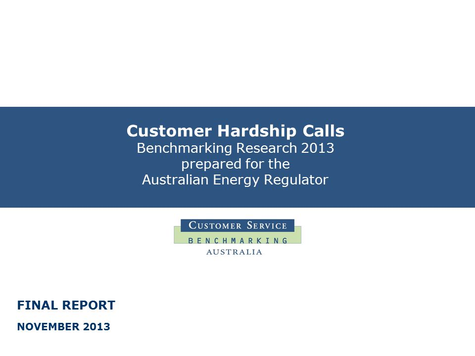 FINAL REPORT NOVEMBER 2013 Customer Hardship Calls Benchmarking Research 2013 prepared for the Australian Energy Regulator
