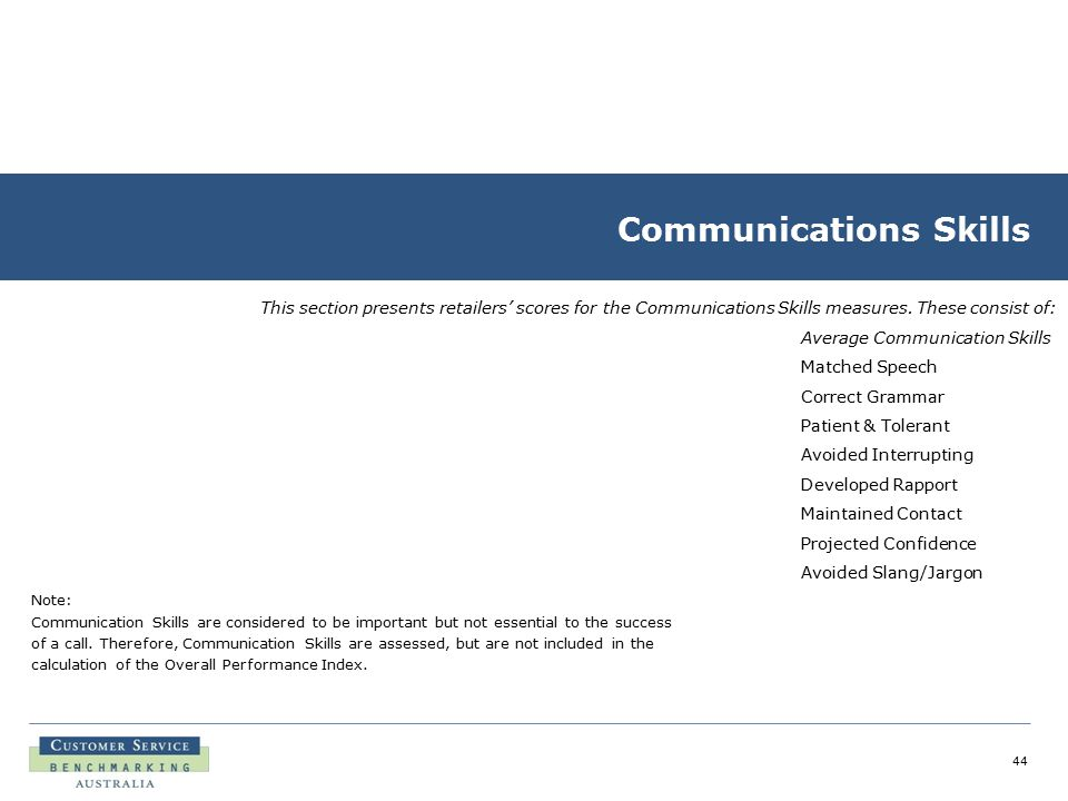44 Communications Skills This section presents retailers' scores for the Communications Skills measures. These consist of: Note: Communication Skills