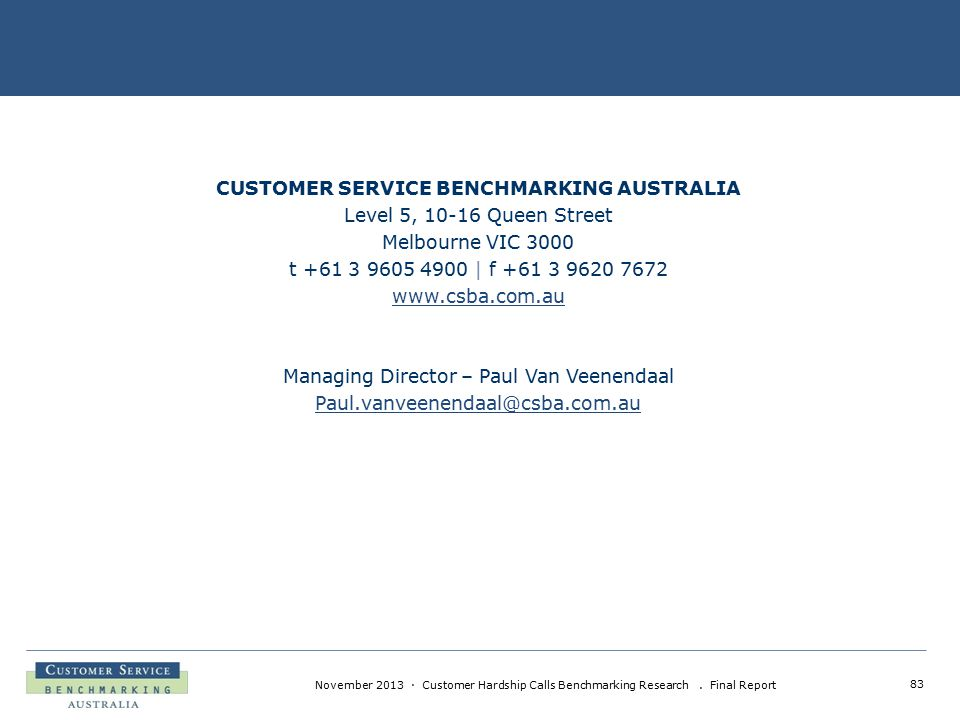 83 November 2013 · Customer Hardship Calls Benchmarking Research. Final Report CUSTOMER SERVICE BENCHMARKING AUSTRALIA Level 5, 10-16 Queen Street Mel