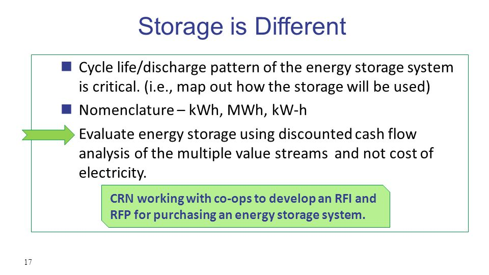 Storage is Different 17 Cycle life/discharge pattern of the energy storage system is critical.