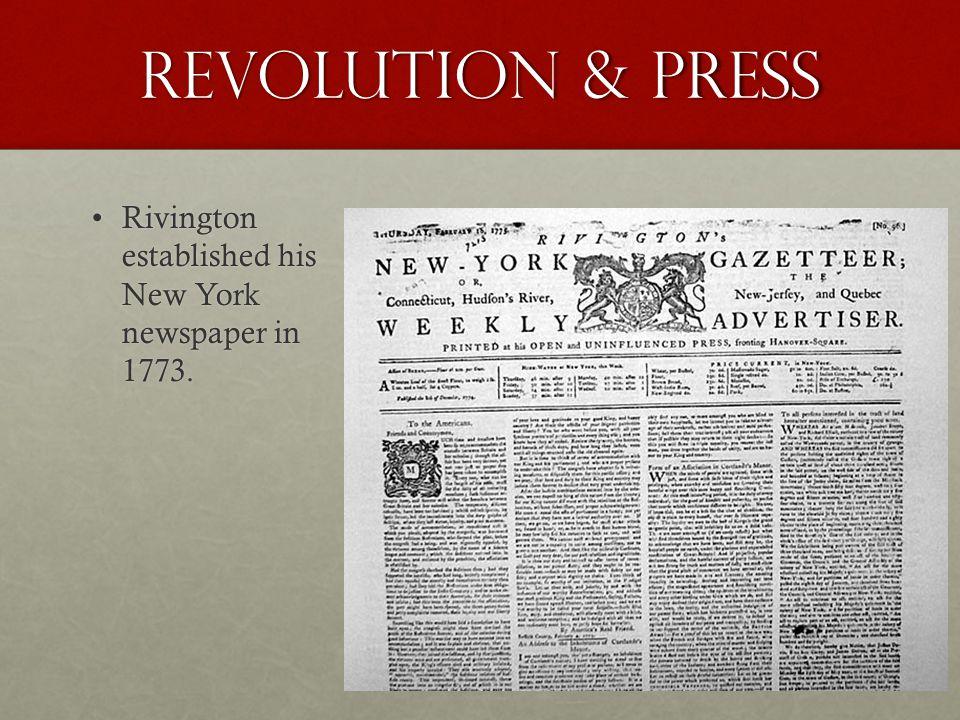 Revolution & Press Rivington established his New York newspaper in 1773.Rivington established his New York newspaper in 1773.