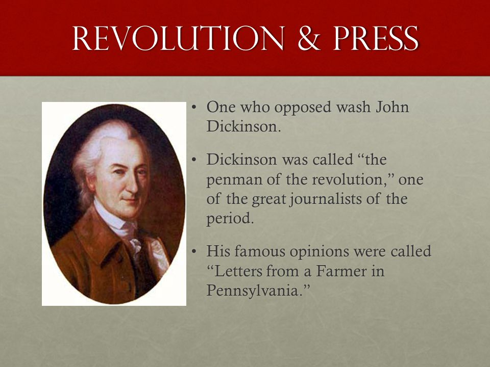 Revolution & Press One who opposed wash John Dickinson.One who opposed wash John Dickinson.