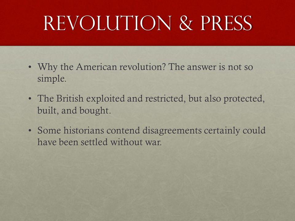 Revolution & Press Why the American revolution.