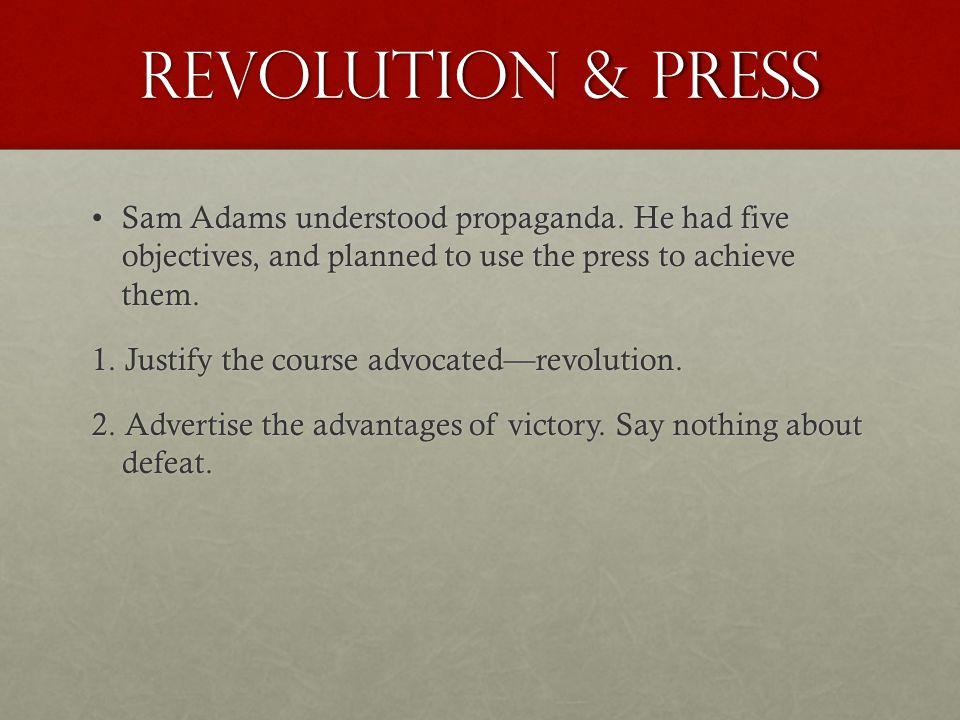 Revolution & Press Sam Adams understood propaganda.