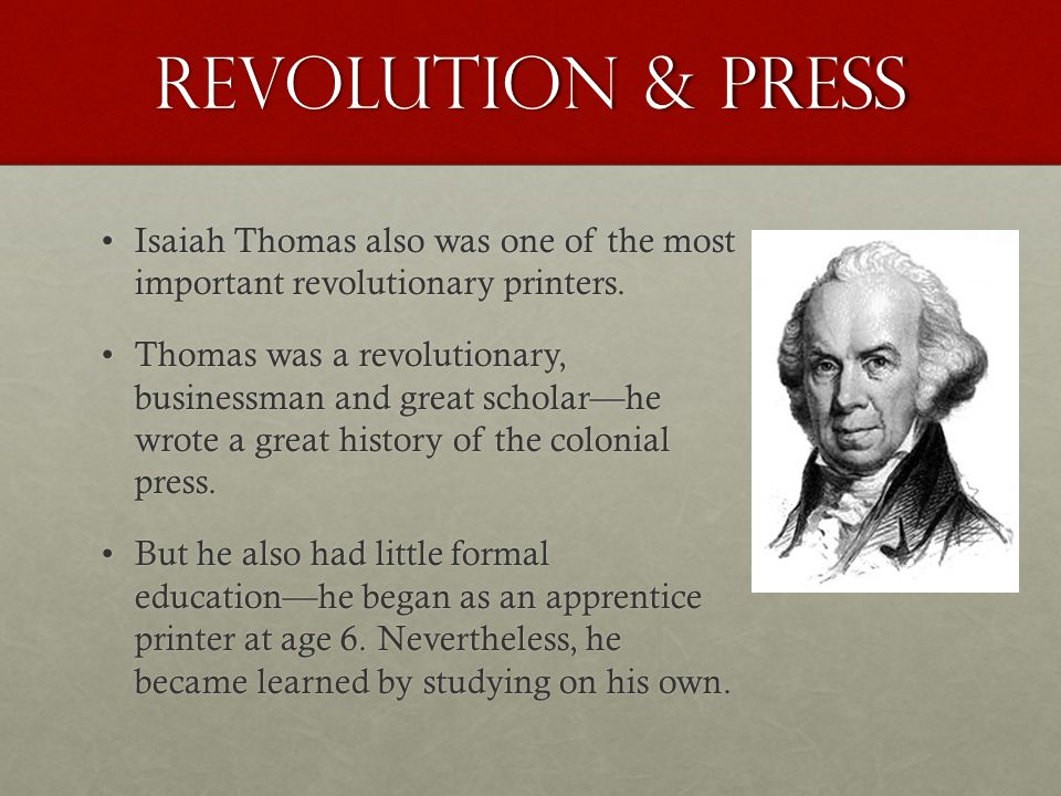 Revolution & Press Isaiah Thomas also was one of the most important revolutionary printers.Isaiah Thomas also was one of the most important revolutionary printers.