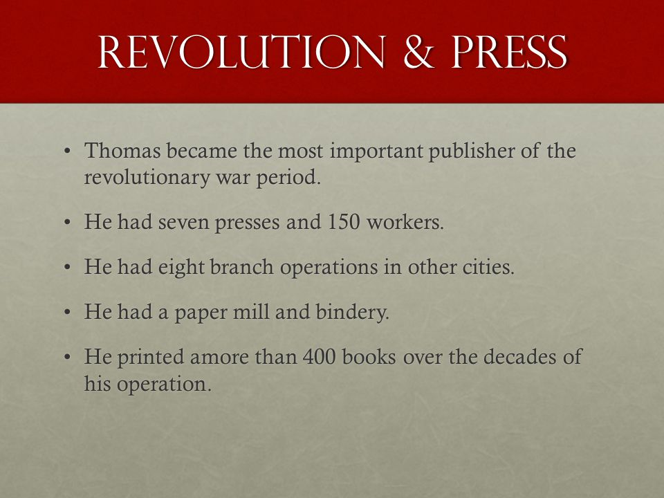 Revolution & Press Thomas became the most important publisher of the revolutionary war period.Thomas became the most important publisher of the revolutionary war period.