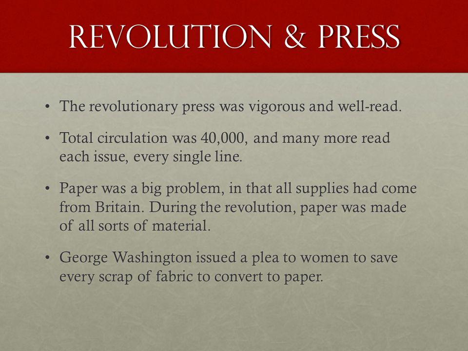 Revolution & Press The revolutionary press was vigorous and well-read.The revolutionary press was vigorous and well-read.