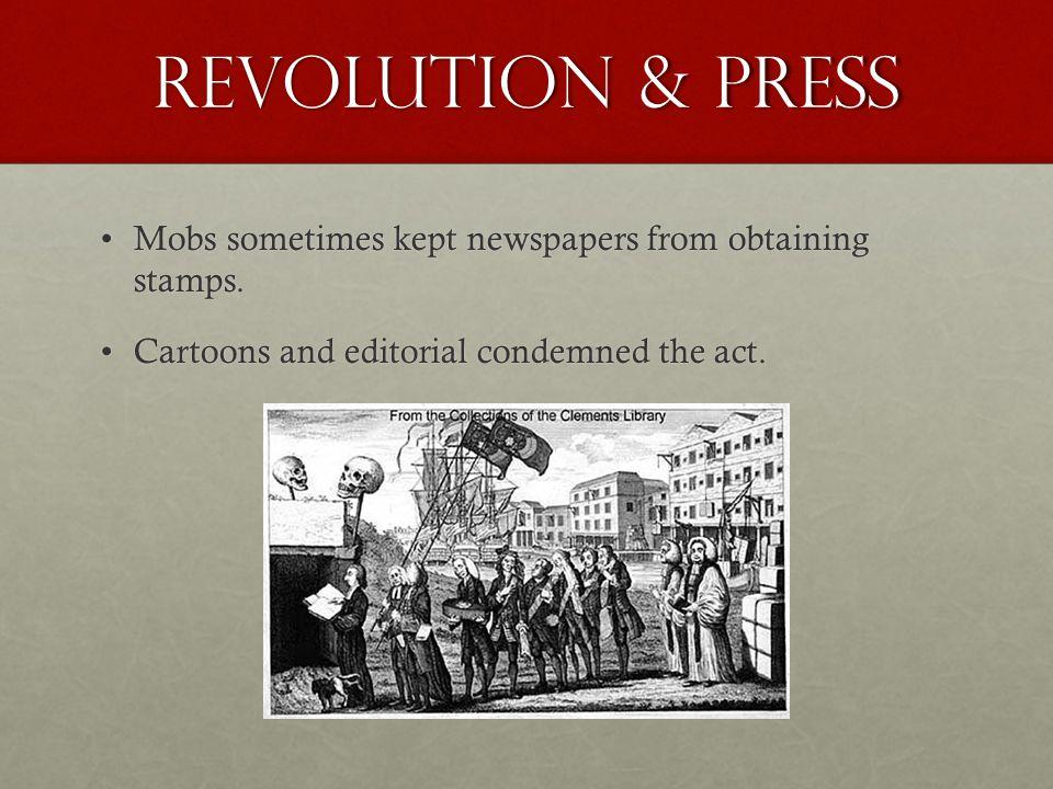 Revolution & press Mobs sometimes kept newspapers from obtaining stamps.Mobs sometimes kept newspapers from obtaining stamps.