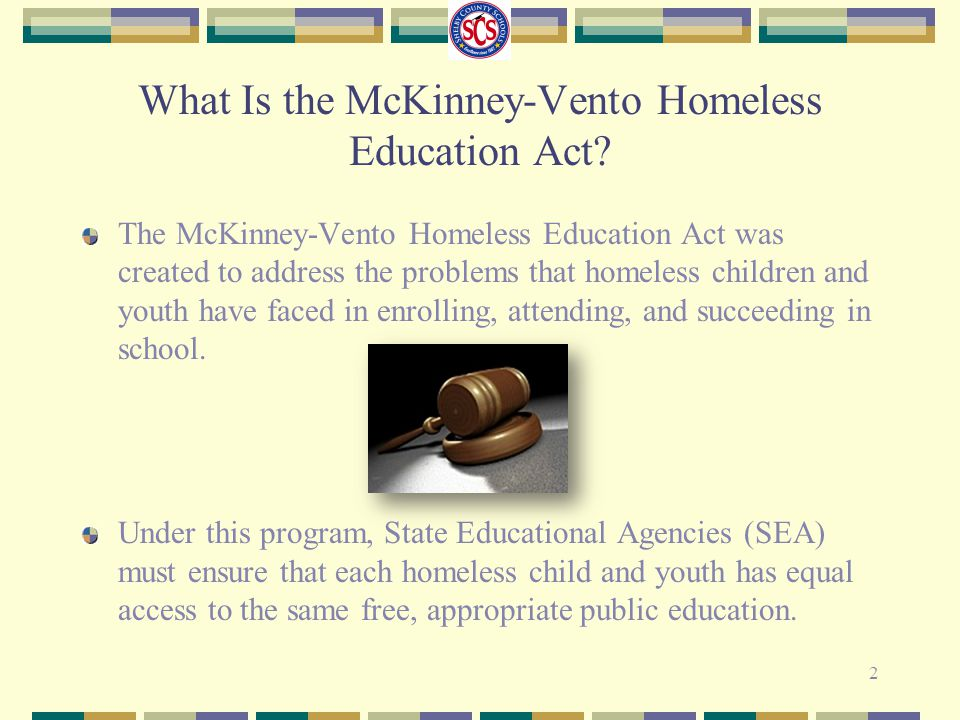 What Is the McKinney-Vento Homeless Education Act? The McKinney-Vento Homeless Education Act was created to address the problems that homeless childre