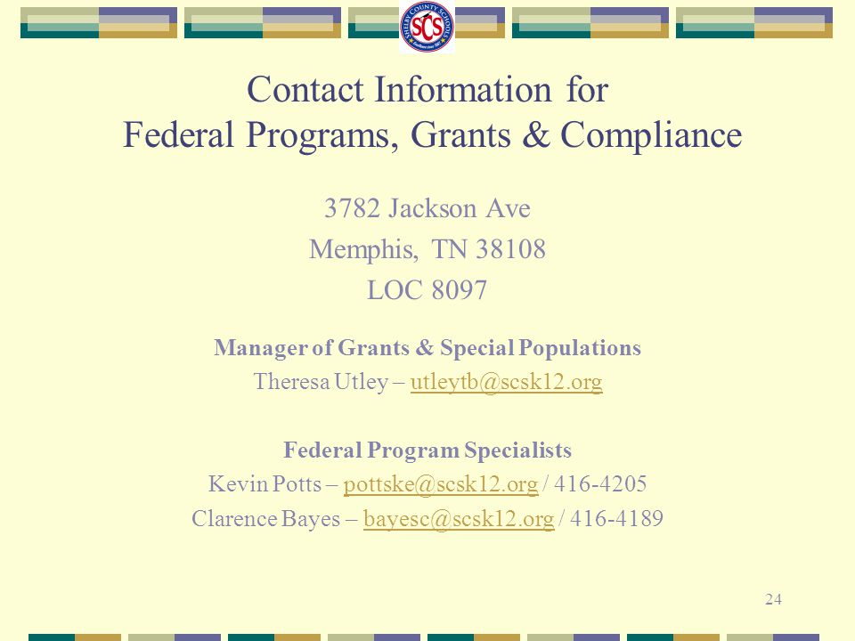 Contact Information for Federal Programs, Grants & Compliance 3782 Jackson Ave Memphis, TN 38108 LOC 8097 Manager of Grants & Special Populations Ther