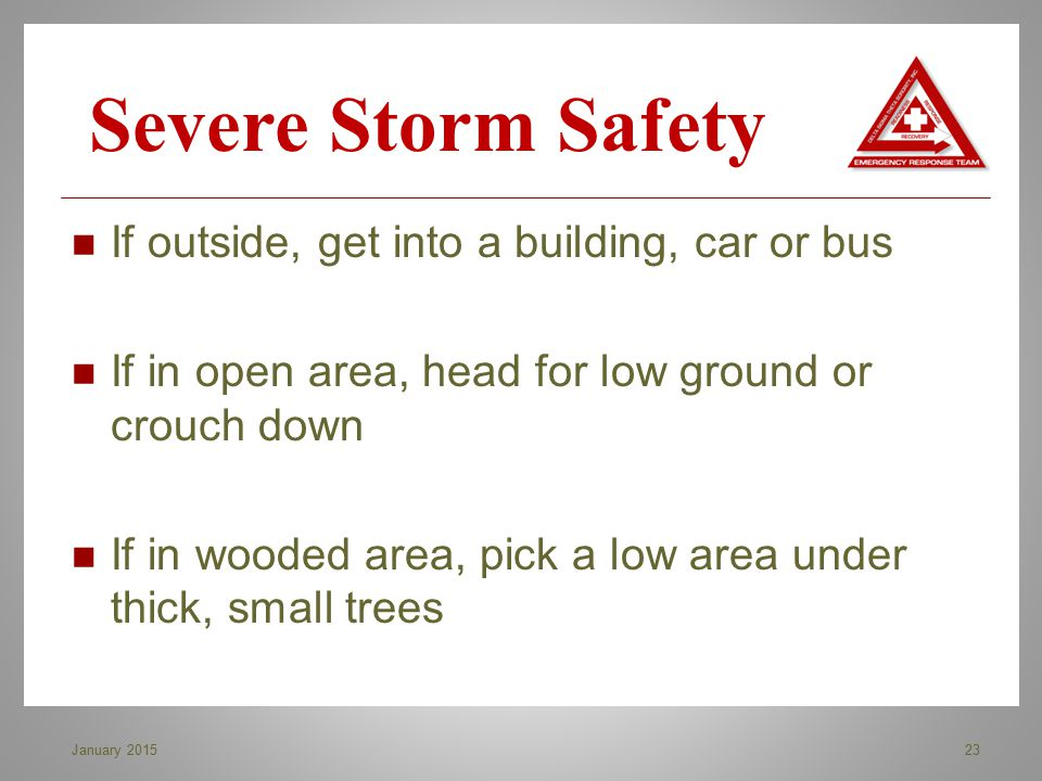 If outside, get into a building, car or bus If in open area, head for low ground or crouch down If in wooded area, pick a low area under thick, small