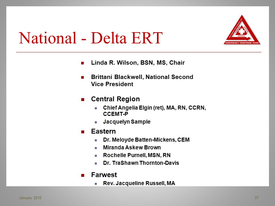 National - Delta ERT 37January 2015 Linda R. Wilson, BSN, MS, Chair Brittani Blackwell, National Second Vice President Central Region Chief Angelia El