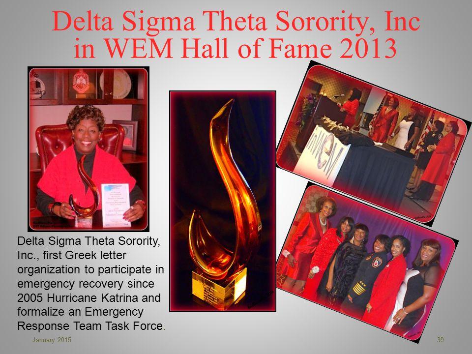Delta Sigma Theta Sorority, Inc in WEM Hall of Fame 2013 39January 2015 Delta Sigma Theta Sorority, Inc., first Greek letter organization to participa