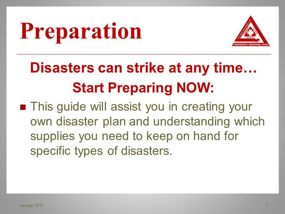 Preparation Disasters can strike at any time… Start Preparing NOW: This guide will assist you in creating your own disaster plan and understanding whi
