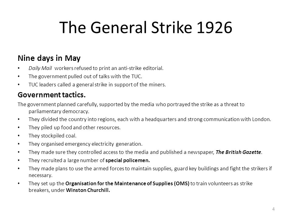 The General Strike 1926 Nine days in May Daily Mail workers refused to print an anti-strike editorial. The government pulled out of talks with the TUC
