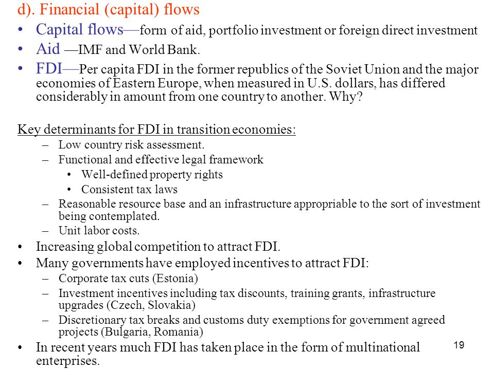 19 d). Financial (capital) flows Capital flows— form of aid, portfolio investment or foreign direct investment Aid —IMF and World Bank. FDI— Per capit