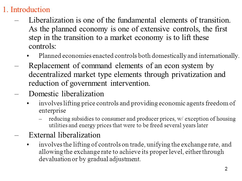 13 Reforms –As transition began in the early 1990's attention focused on the appropriate organizational changes and associated policy measures that would lead to liberalization in foreign trade, or the opening of largely closed economies to pursue integration w/ western mkt economies.
