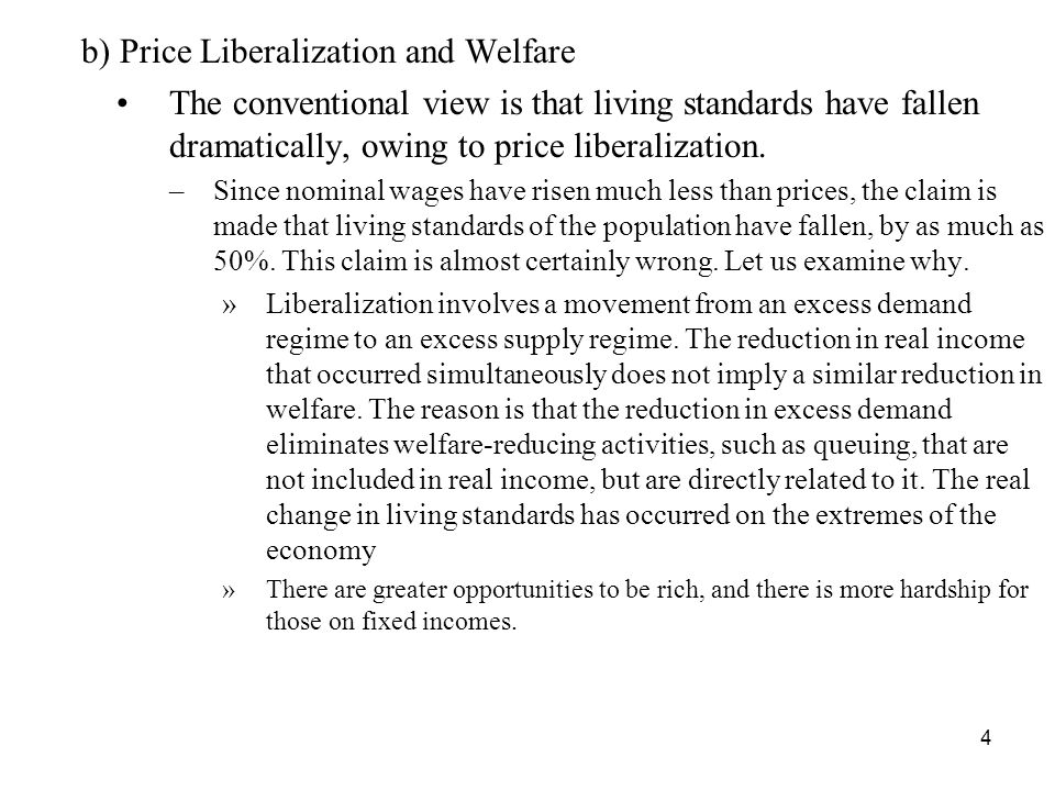 4 b) Price Liberalization and Welfare The conventional view is that living standards have fallen dramatically, owing to price liberalization.