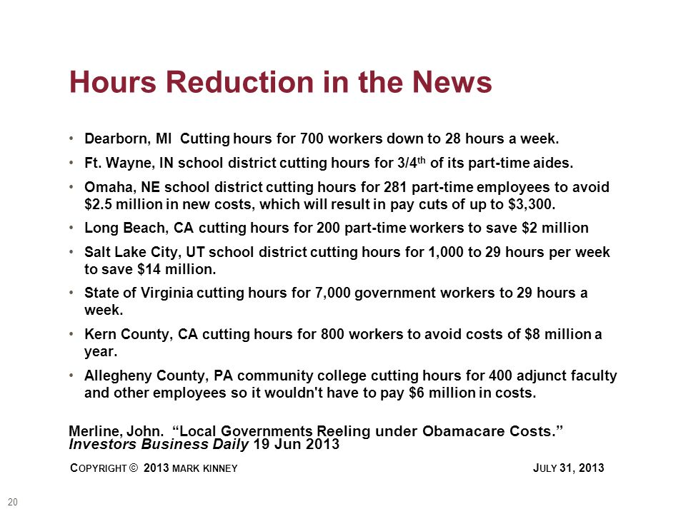20 C OPYRIGHT © 2013 MARK KINNEY J ULY 31, 2013 Hours Reduction in the News Dearborn, MI Cutting hours for 700 workers down to 28 hours a week.