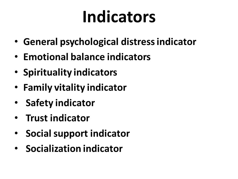 Indicators General psychological distress indicator Emotional balance indicators Spirituality indicators Family vitality indicator Safety indicator Tr