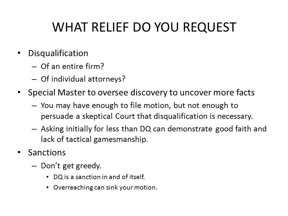 WHAT RELIEF DO YOU REQUEST Disqualification – Of an entire firm.