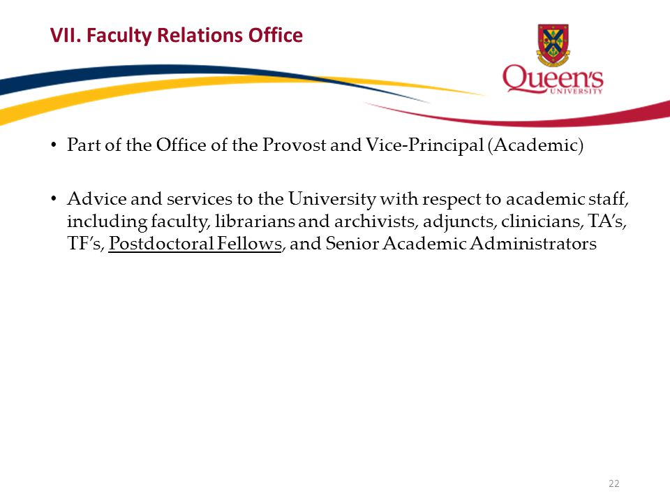 VII. Faculty Relations Office Part of the Office of the Provost and Vice-Principal (Academic) Advice and services to the University with respect to ac