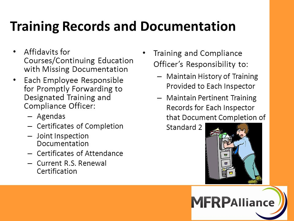 Training Records and Documentation Affidavits for Courses/Continuing Education with Missing Documentation Each Employee Responsible for Promptly Forwarding to Designated Training and Compliance Officer: – Agendas – Certificates of Completion – Joint Inspection Documentation – Certificates of Attendance – Current R.S.