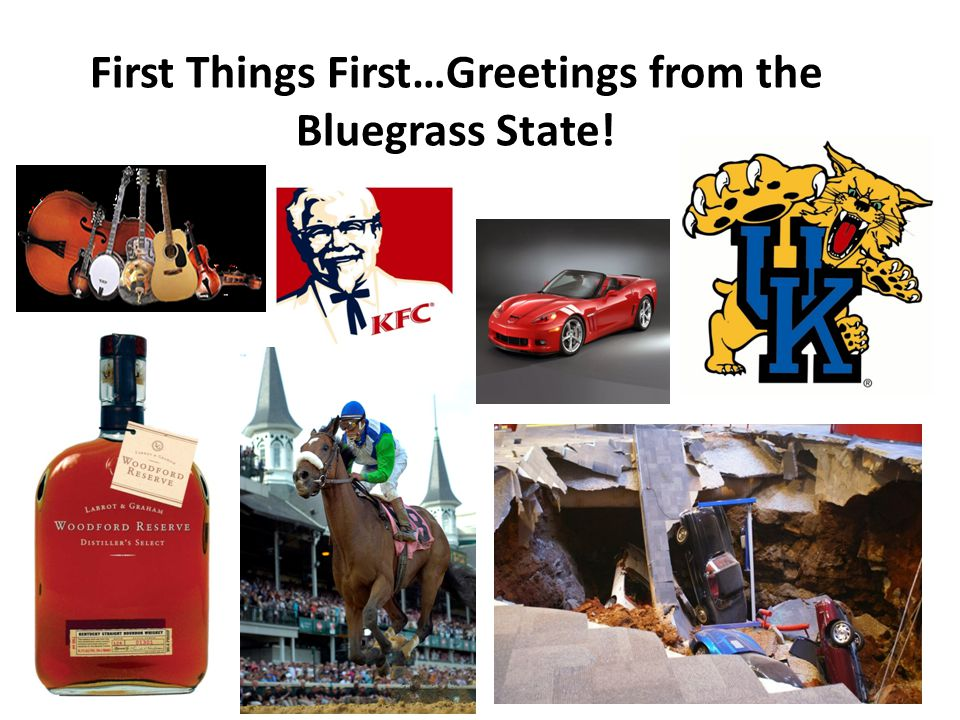 First Things First…Greetings from the Bluegrass State!