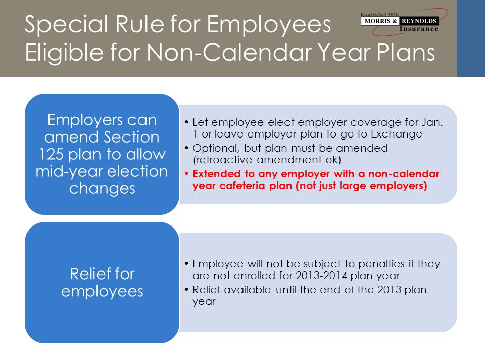 Special Rule for Employees Eligible for Non-Calendar Year Plans Let employee elect employer coverage for Jan.
