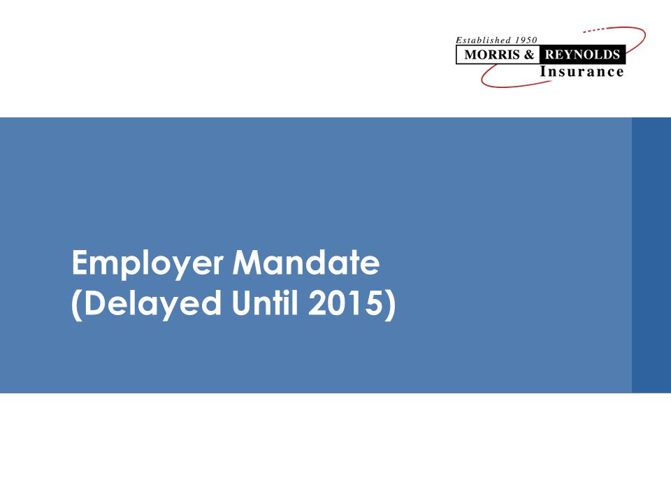 Employer Mandate (Delayed Until 2015)