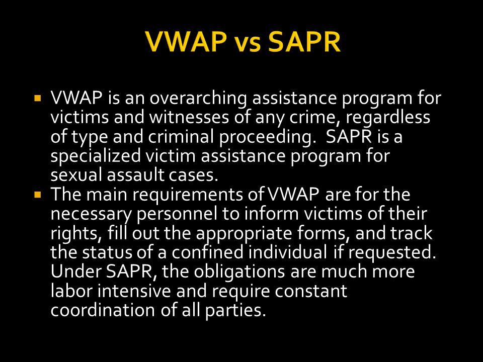 VWAP vs SAPR  VWAP is an overarching assistance program for victims and witnesses of any crime, regardless of type and criminal proceeding.